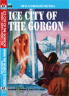 Armchair Fiction ICE CITY OF THE GORGON/ WHEN THE WORLD TOTTERED