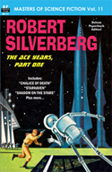 Armchair Fiction MASTERS OF SCIENCE FICTION, Vol. Eleven:  ROBERT SILVERBERG: The Ace Years, Part One