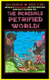 Sci Fi INCREDIBLE PETRIFIED WORLD*